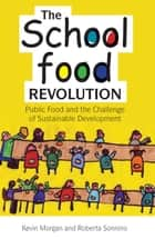 The School Food Revolution - Public Food and the Challenge of Sustainable Development ebook by Kevin Morgan, Roberta Sonnino