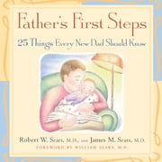 Father's First Steps - 25 Things Every New Dad Should Know ebook by Robert W. Sears,James M. Sears