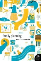 Family Planning - A Novel ebook by Karan Mahajan