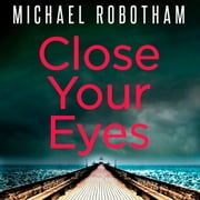Close Your Eyes audiobook by Michael Robotham