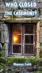 Who Closed the Casement? - An Inspector Bedison Mystery eBook by Thomas Cobb