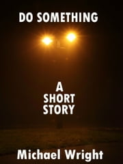 Do Something (A Short Story) ebook by Michael Wright