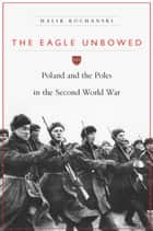 The Eagle Unbowed ebook by Halik Kochanski