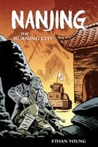 Nanjing: The Burning City ebook by Ethan Young, Ethan Young