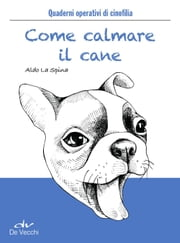 Come calmare il cane eBook by Aldo La Spina
