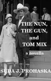 The Nun, the Gun, and Tom Mix ebook by Suda J. Prohaska