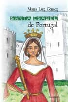 Santa Isabel de Portugal ebook by María Luz Gómez