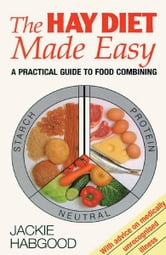 Hay Diet Made Easy - A Practical Guide to Food Combining ebook by Jackie Habgood