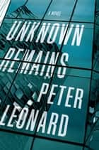 Unknown Remains - A Novel ebook by Peter Leonard