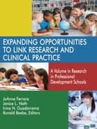 Expanding Opportunities to Link Research and Clinical Practice - A Volume in Research in Professional Development Schools ebook by JoAnne Ferrara, Janice L. Nath, Irma N. Guadarrama,...