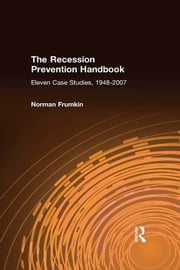 The Recession Prevention Handbook: Eleven Case Studies, 1948-2007 - Eleven Case Studies, 1948-2007 ebook by Norman Frumkin