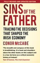 Sins of the Father - Tracing the Decisions that Shaped the Irish Economy ebook by Conor McCabe