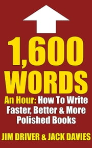 1600 Words An Hour: How To Write Faster, Better & More Polished Books For Kindle Using The QC System - How To Write, #3 ebook by Jim Driver