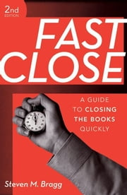 Fast Close - A Guide to Closing the Books Quickly ebook by Steven M. Bragg