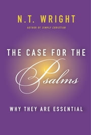 The Case for the Psalms - Why They Are Essential ebook by N. T. Wright