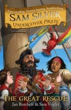 Sam Silver Undercover Pirate 7: The Great Rescue ebook by Jan Burchett, Sara Vogler, Leo Hartas