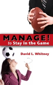 Manage! to Stay in the Game ebook by David L. Whitney
