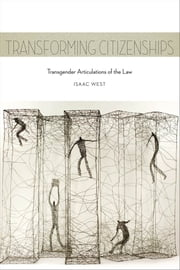 Transforming Citizenships - Transgender Articulations of the Law ebook by Isaac West