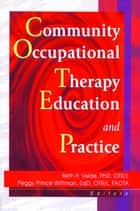 Community Occupational Therapy Education and Practice ebook by Beth Velde,Margaret Prince Wittman