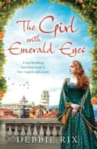 The Girl with Emerald Eyes - A heartbreaking historical novel of love, tragedy and secrets ebook by Debbie Rix