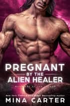 Pregnant by the Alien Healer - Warriors of the Lathar, #3 ebook by Mina Carter