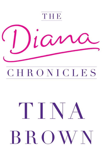 The Diana Chronicles ebook by Tina Brown