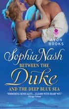 Between the Duke and the Deep Blue Sea ebook by Sophia Nash