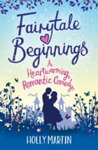 Fairytale Beginnings - A heartwarming romantic comedy ebook by Holly Martin