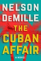 The Cuban Affair - A Novel eBook par Nelson DeMille