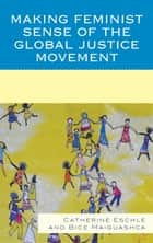 Making Feminist Sense of the Global Justice Movement ebook by Catherine Eschle, Bice Maiguashca