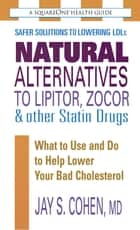 Natural Alternatives to Lipitor, Zocor & Other Statin Drugs ebook by Jay S. Cohen