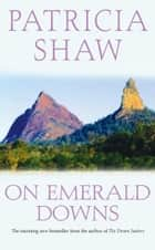 On Emerald Downs - An unputdownable Australian saga of conflict and loyalty ebook by Patricia Shaw