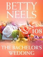 The Bachelor's Wedding (Mills & Boon M&B) (Betty Neels Collection, Book 108) ebook by Betty Neels