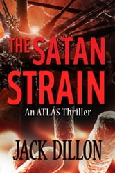 The Satan Strain - ATLAS Force, #1 ebook by Jack Dillon