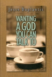 Wanting A God You Can Talk To ebook by Jesse Duplantis