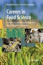Careers in Food Science: From Undergraduate to Professional ebook by Richard W Hartel, Christina P. Klawitter