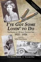 I've Got Some Lovin' to Do - The Diaries of a Roaring Twenties Teen, 1925–1926 ebook by Edited by Julia Park Tracey