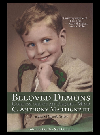 Beloved Demons - Confessions of an Unquiet Mind ebook by C. Anthony Martignetti