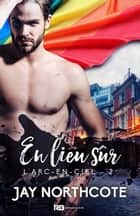 En lieu sûr - L'Arc-en-Ciel, T2 eBook by Jay Northcote, Florence Nancy