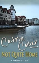 Not Quite Home ebook by Catrin Collier