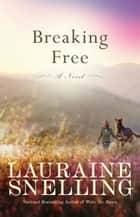 Breaking Free ebook by Lauraine Snelling