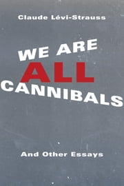 We Are All Cannibals - And Other Essays ebook by Claude Lévi-Strauss,Maurice Olender,Jane Marie Todd