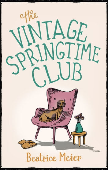 The Vintage Springtime Club - A charming novel for fans of The Hundred-Year-Old Man Who Climbed Out of the Window and Disappeared ebook by Beatrice Meier