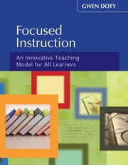 Focused Instruction - An Innovative Teaching Model for All Learners ebook by Gwen Doty