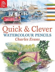 Quick & Clever Watercolor Pencils ebook by Evans, Charles