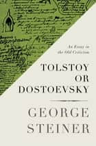Tolstoy or Dostoevsky - An Essay in the Old Criticism ebook by George Steiner
