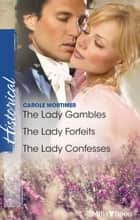 The Lady Gambles/The Lady Forfeits/The Lady Confesses ebook by Carole Mortimer