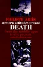 Western Attitudes toward Death ebook by Philippe Ariès,Patricia Ranum