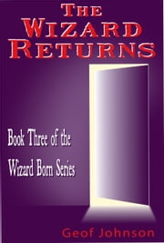 The Wizard Returns - Book Three of the Wizard Born Series ebook by Geof Johnson