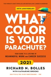 What Color Is Your Parachute? 2021 - Your Guide to a Lifetime of Meaningful Work and Career Success ebook by Richard N. Bolles, Katharine Brooks, EdD